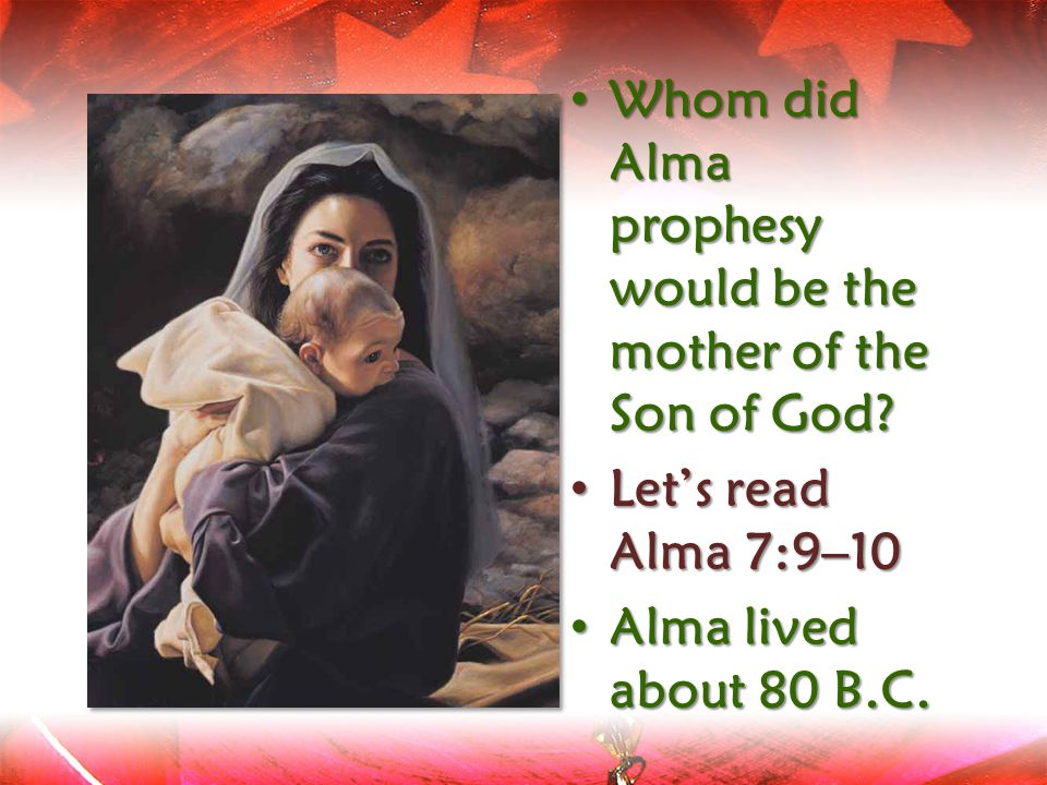 Whom did Alma prophesy would be the mother of the Son of God