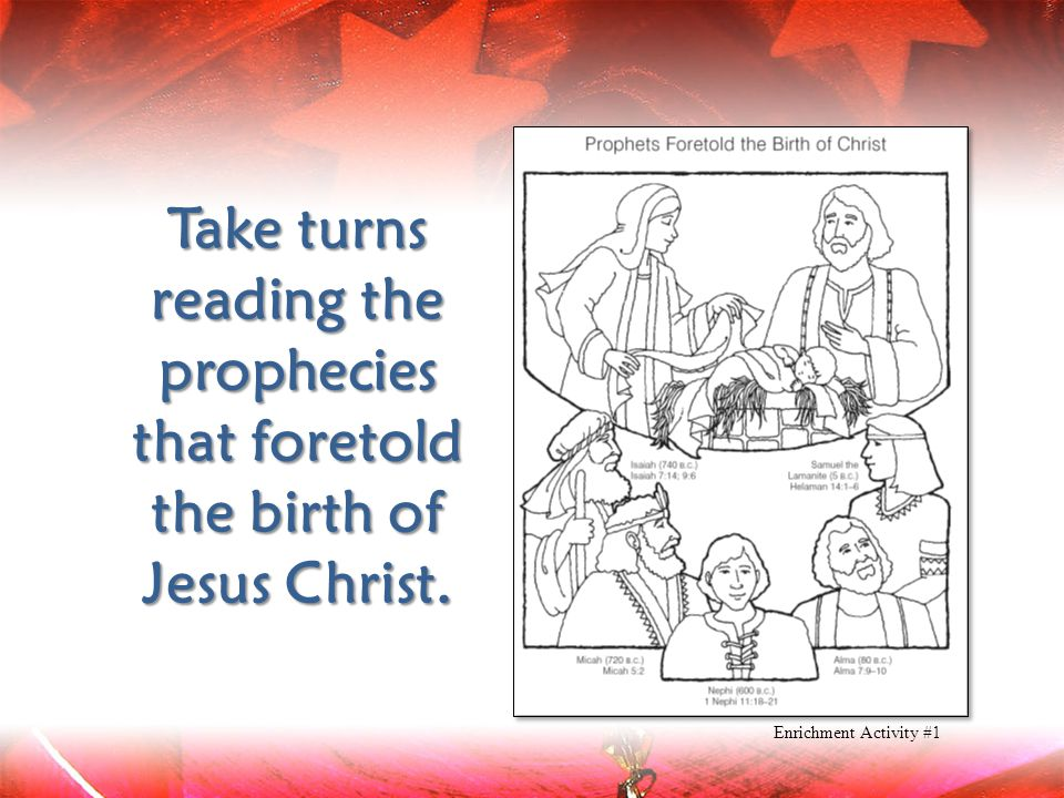 Take turns reading the prophecies that foretold the birth of Jesus Christ.