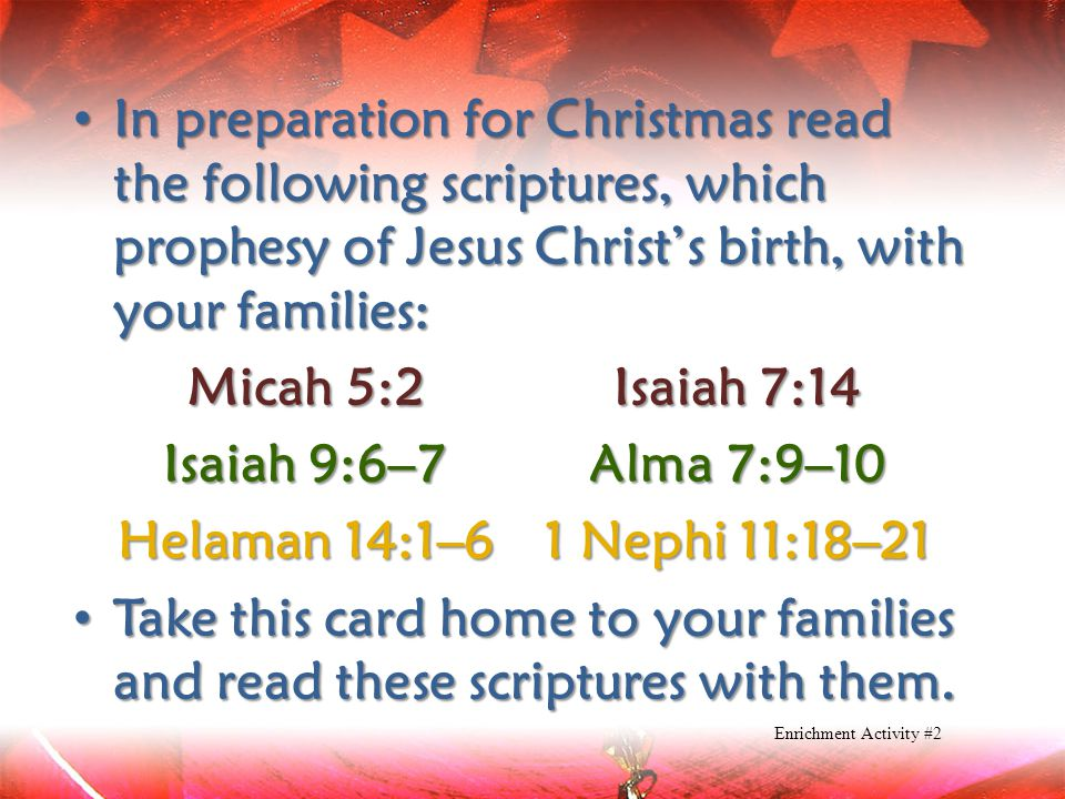 In preparation for Christmas read the following scriptures, which prophesy of Jesus Christ's birth, with your families: