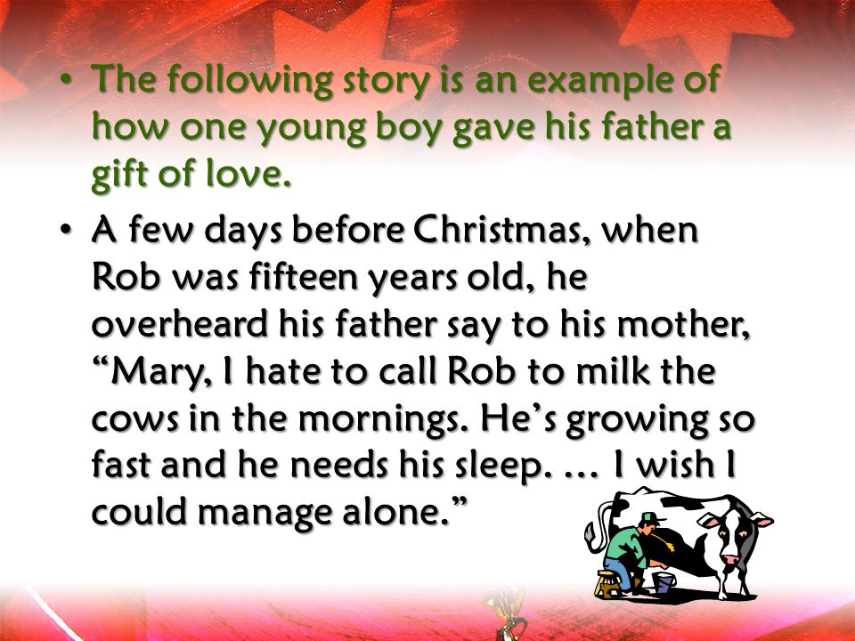 The following story is an example of how one young boy gave his father a gift of love.