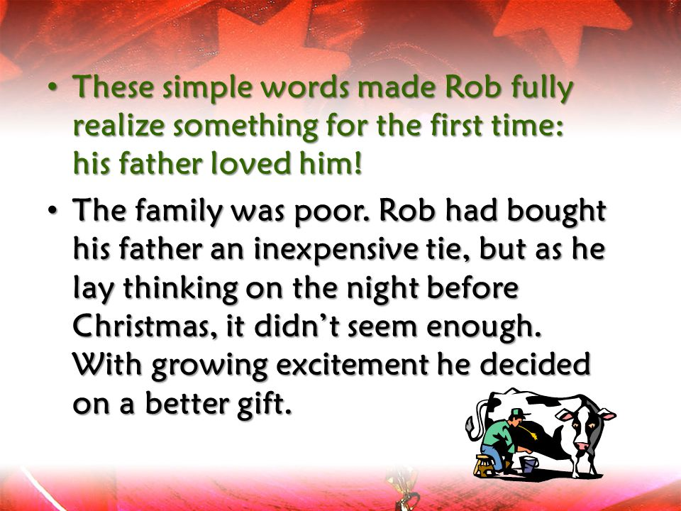 These simple words made Rob fully realize something for the first time: his father loved him!