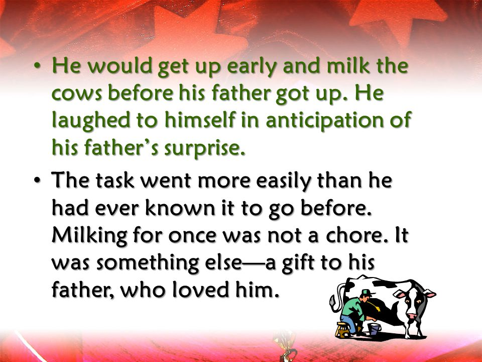 He would get up early and milk the cows before his father got up