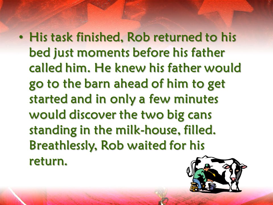 His task finished, Rob returned to his bed just moments before his father called him.