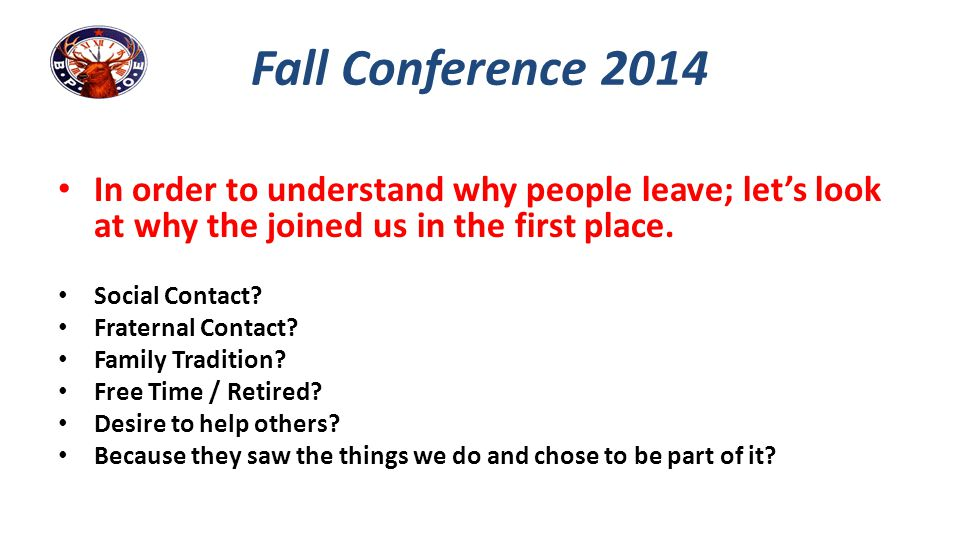Fall Conference 2014 In order to understand why people leave; let's look at why the joined us in the first place.