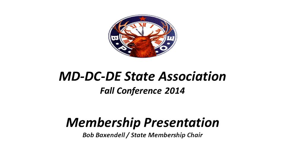 MD-DC-DE State Association Fall Conference 2014 Membership Presentation Bob Baxendell / State Membership Chair