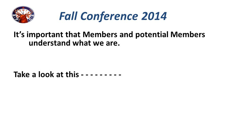 Fall Conference 2014 It's important that Members and potential Members understand what we are.