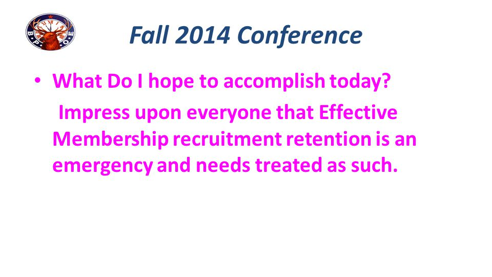 Fall 2014 Conference What Do I hope to accomplish today