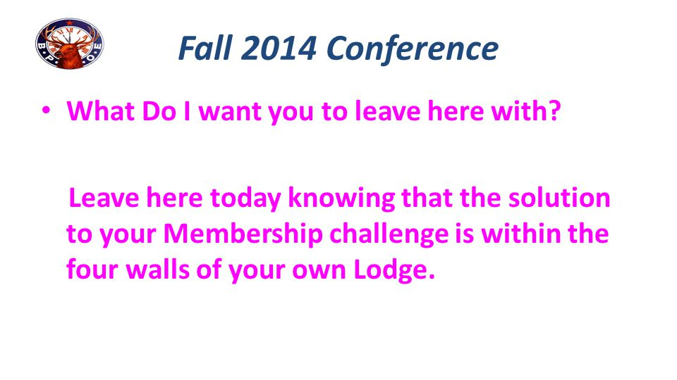 Fall 2014 Conference What Do I want you to leave here with