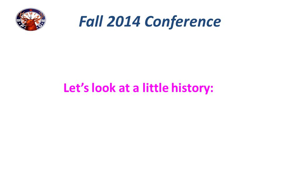 Fall 2014 Conference Let's look at a little history: