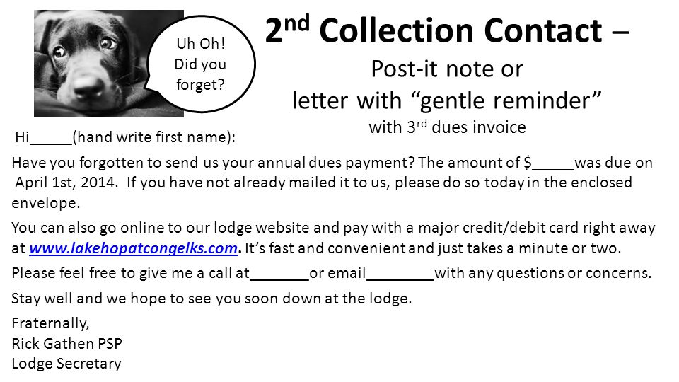 Uh Oh! Did you forget 2nd Collection Contact – Post-it note or letter with gentle reminder with 3rd dues invoice.