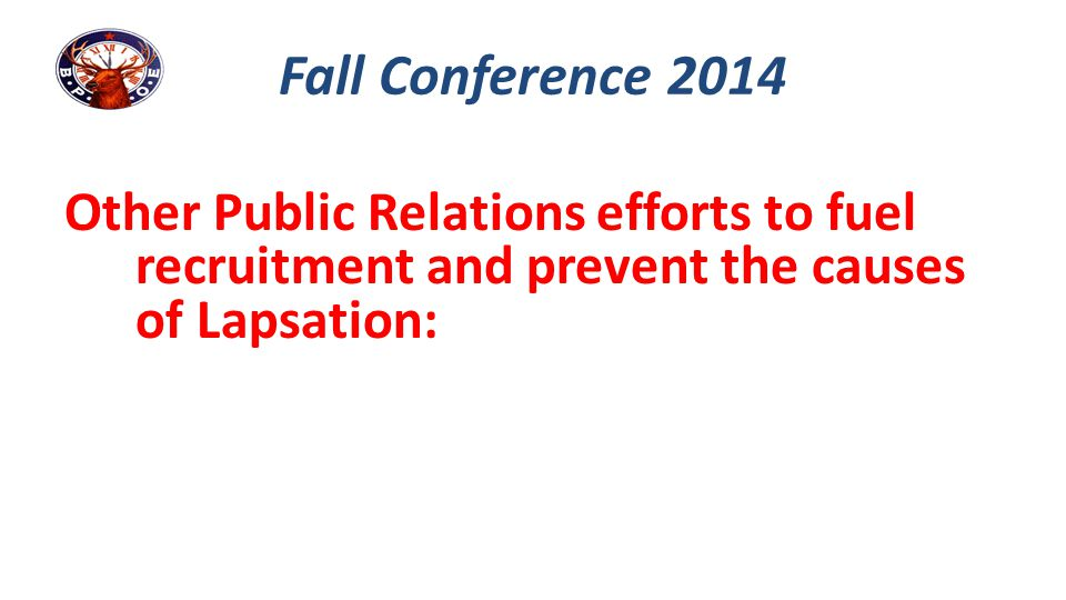 Fall Conference 2014 Other Public Relations efforts to fuel recruitment and prevent the causes of Lapsation: