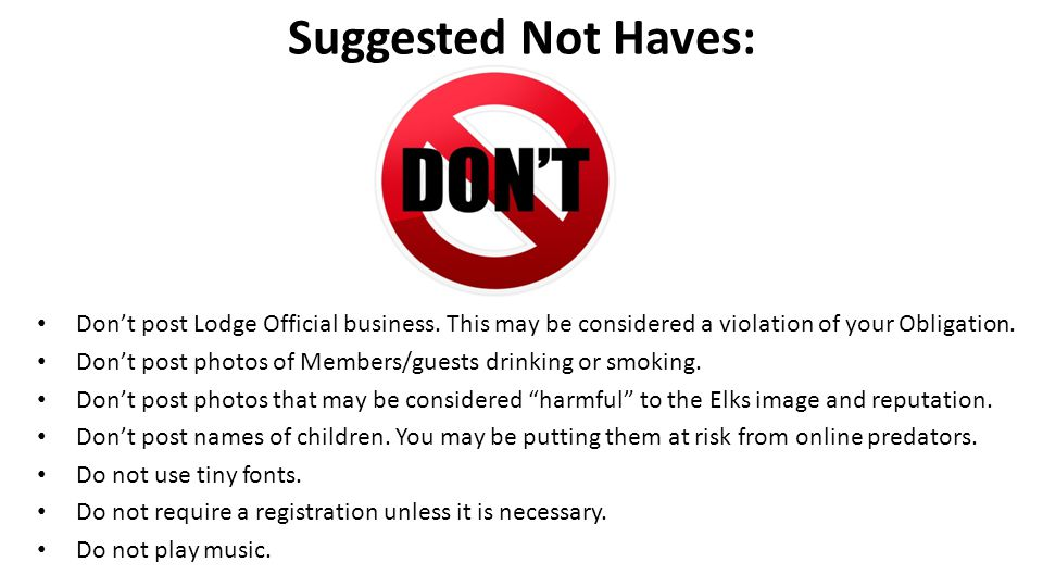 Suggested Not Haves: Don't post Lodge Official business. This may be considered a violation of your Obligation.