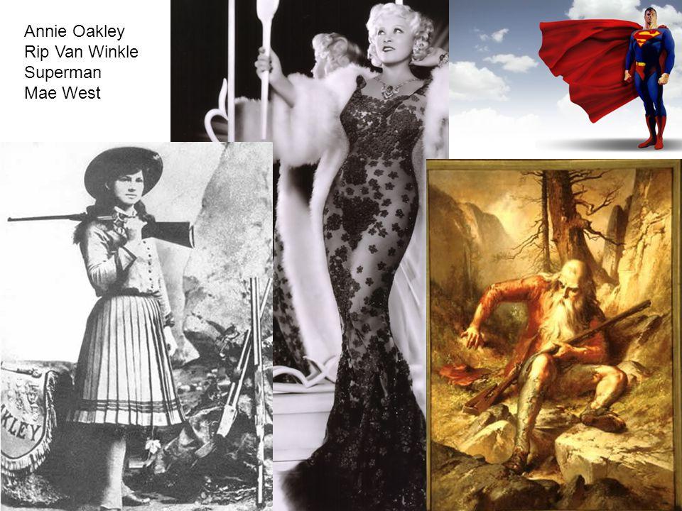 Annie Oakley Rip Van Winkle Superman Mae West