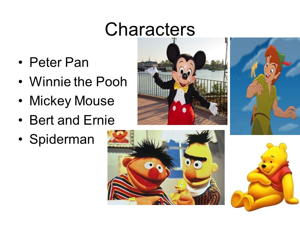 Characters Peter Pan Winnie the Pooh Mickey Mouse Bert and Ernie