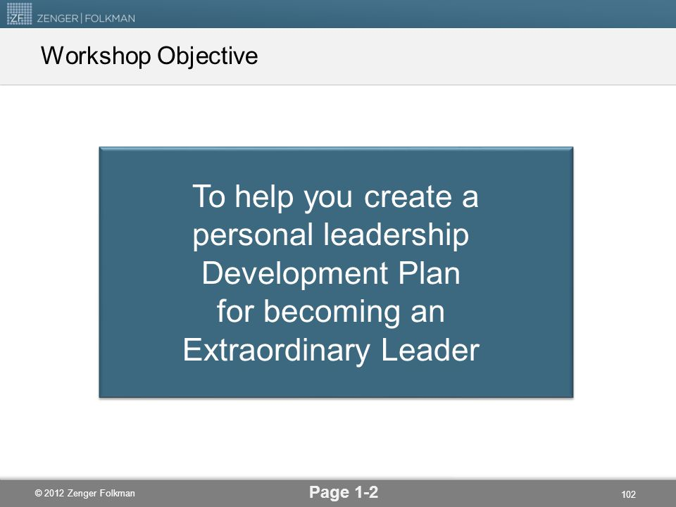Workshop Objective To help you create a personal leadership Development Plan for becoming an Extraordinary Leader.