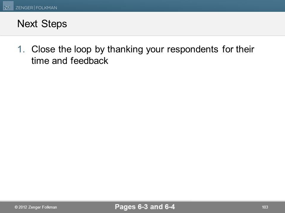 Next Steps Close the loop by thanking your respondents for their time and feedback.