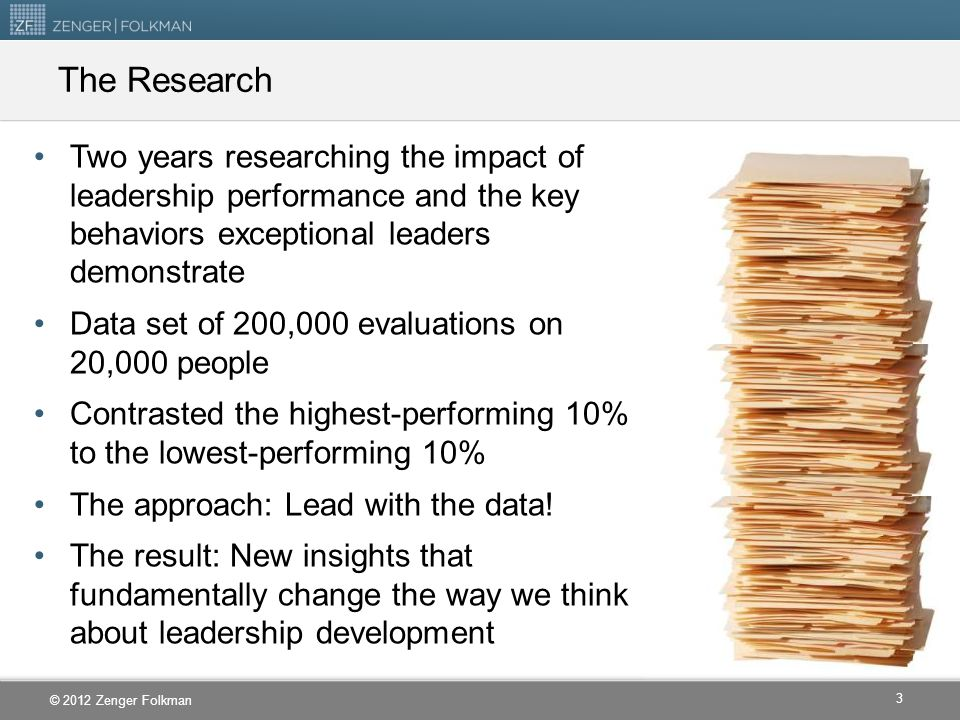 The Research Two years researching the impact of leadership performance and the key behaviors exceptional leaders demonstrate.