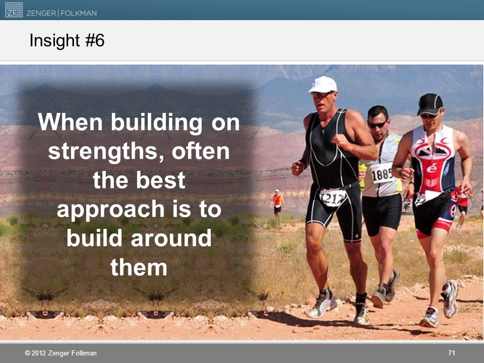 Insight #6 When building on strengths, often the best approach is to build around them