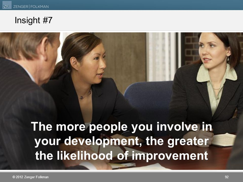 Insight #7 The more people you involve in your development, the greater the likelihood of improvement.