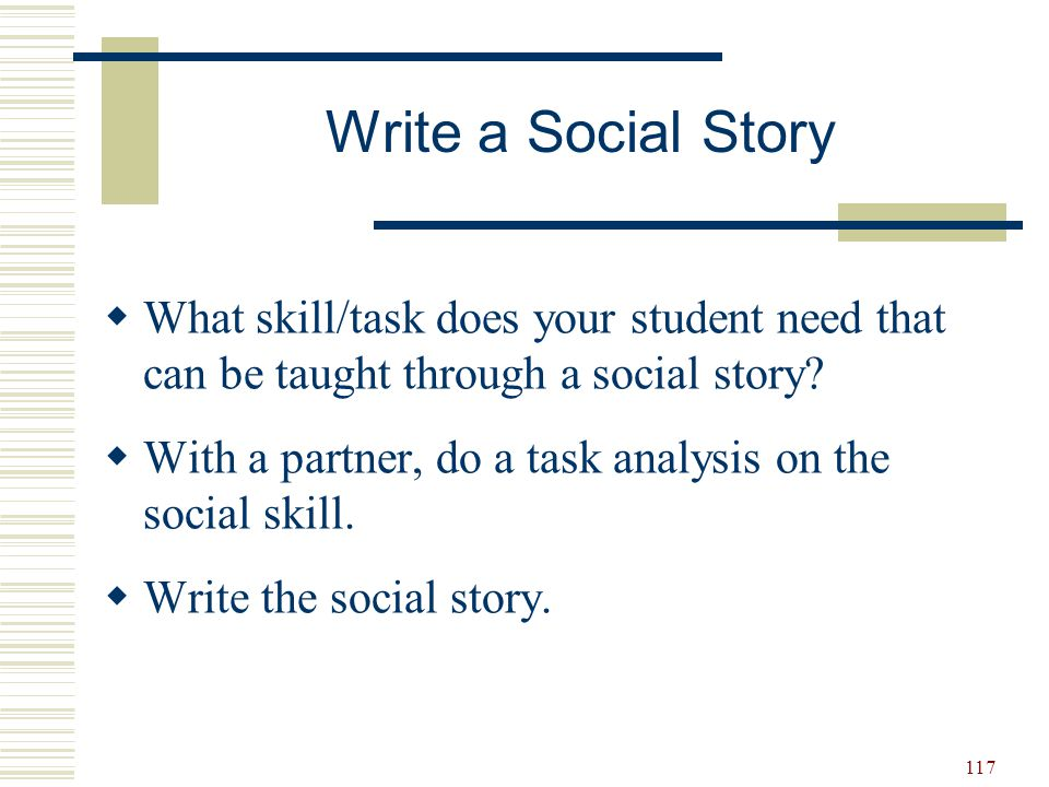 Write a Social Story What skill/task does your student need that can be taught through a social story