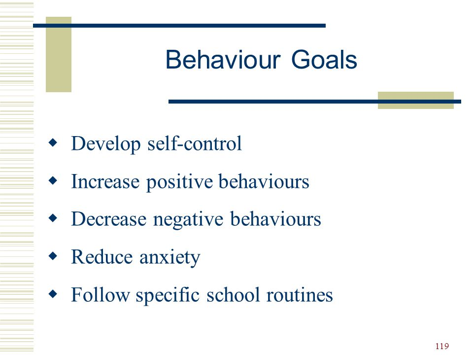 Behaviour Goals Develop self-control Increase positive behaviours
