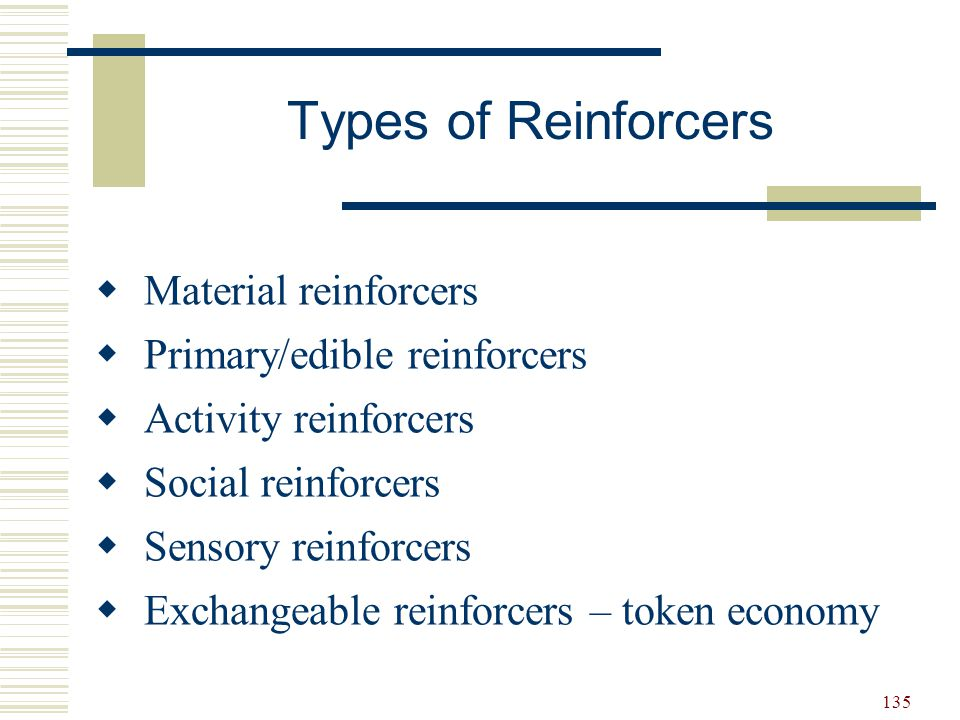 Types of Reinforcers Material reinforcers Primary/edible reinforcers