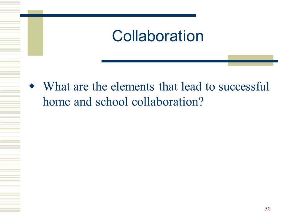 Collaboration What are the elements that lead to successful home and school collaboration