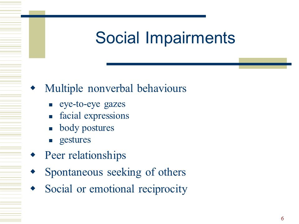 Social Impairments Multiple nonverbal behaviours Peer relationships