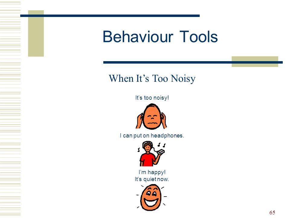 Behaviour Tools When It's Too Noisy It's too noisy!
