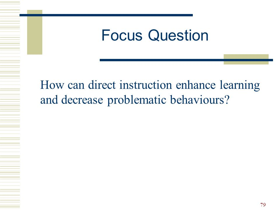 Focus Question How can direct instruction enhance learning and decrease problematic behaviours