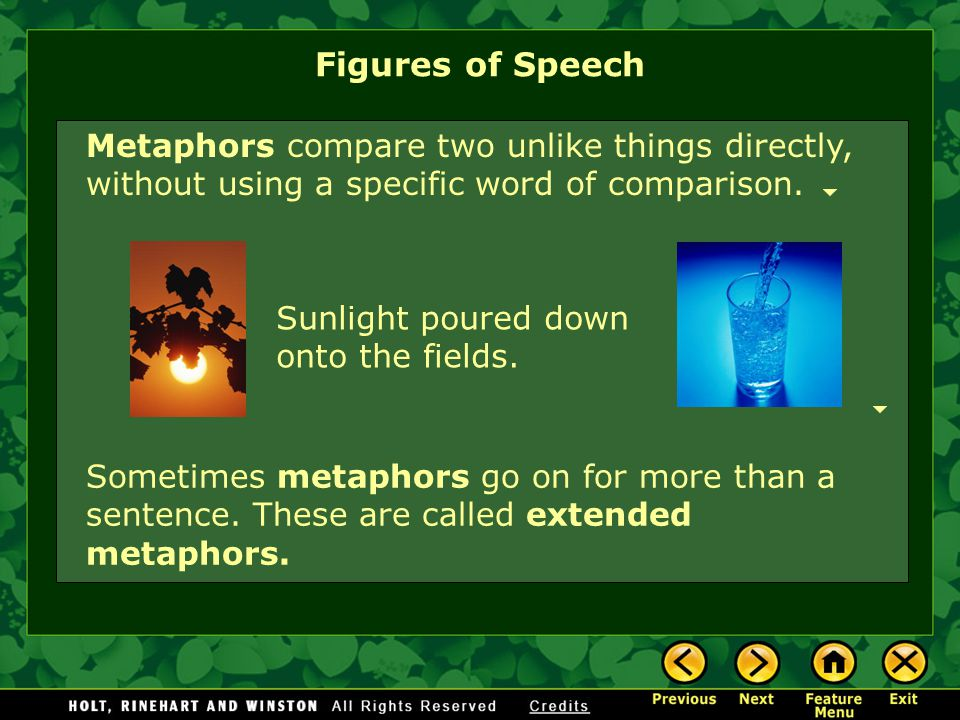 Figures of Speech Metaphors compare two unlike things directly, without using a specific word of comparison.