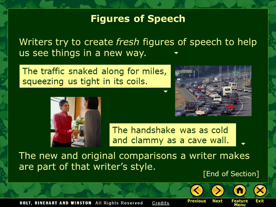 Figures of Speech Writers try to create fresh figures of speech to help us see things in a new way.