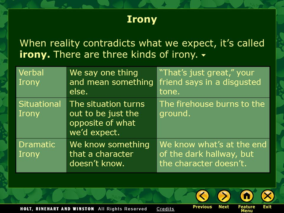 Irony When reality contradicts what we expect, it's called irony. There are three kinds of irony. Verbal Irony.