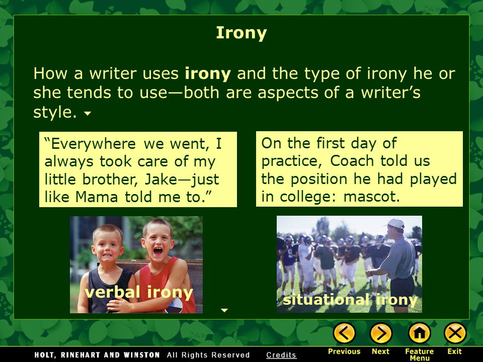Irony How a writer uses irony and the type of irony he or she tends to use—both are aspects of a writer's style.