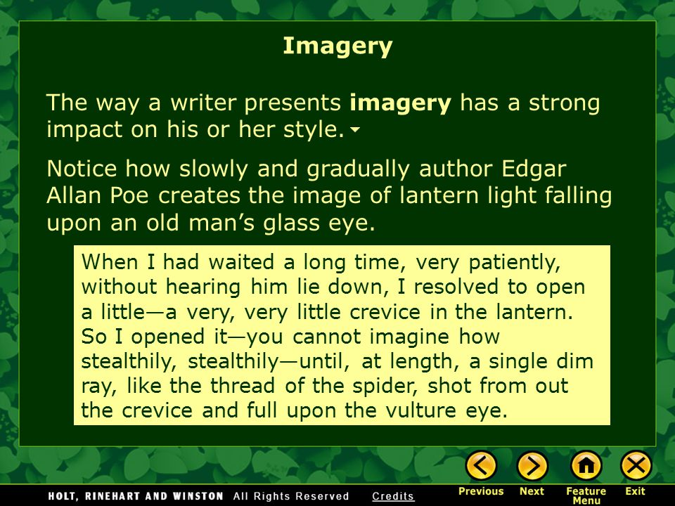 Imagery The way a writer presents imagery has a strong impact on his or her style.