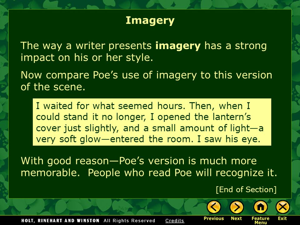 Imagery The way a writer presents imagery has a strong impact on his or her style. Now compare Poe's use of imagery to this version of the scene.