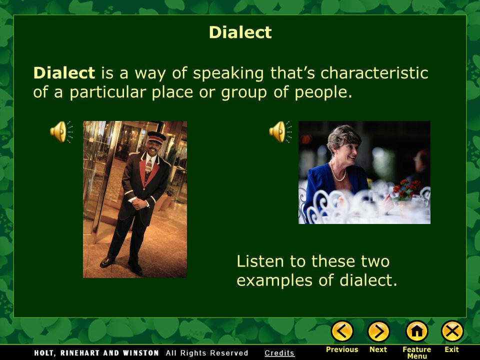 Dialect Dialect is a way of speaking that's characteristic of a particular place or group of people.