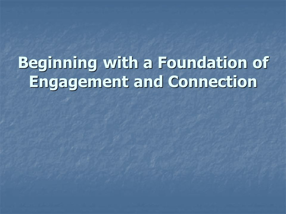 Beginning with a Foundation of Engagement and Connection