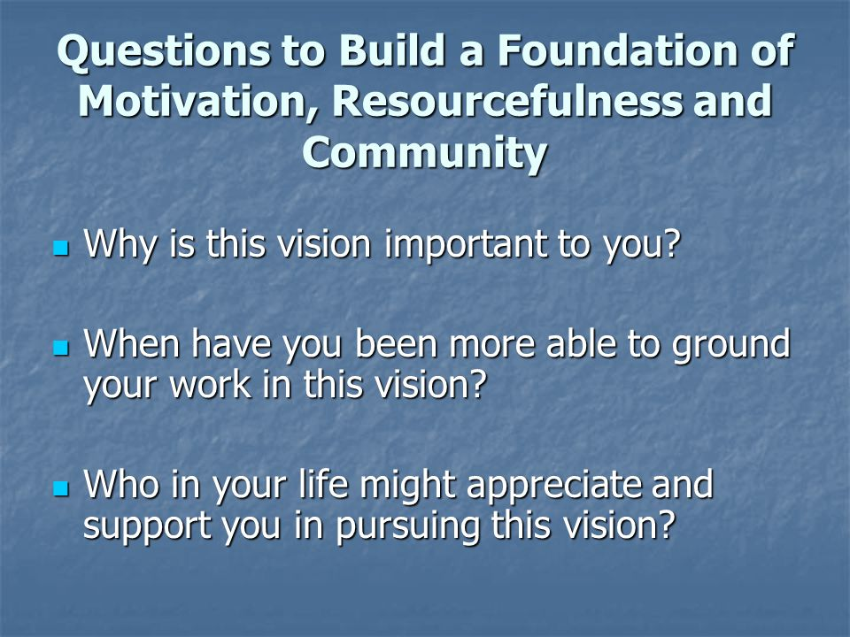Questions to Build a Foundation of Motivation, Resourcefulness and Community