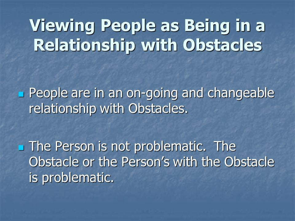 Viewing People as Being in a Relationship with Obstacles