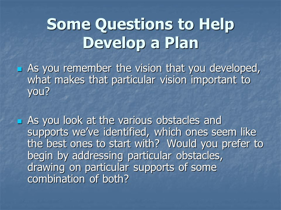 Some Questions to Help Develop a Plan