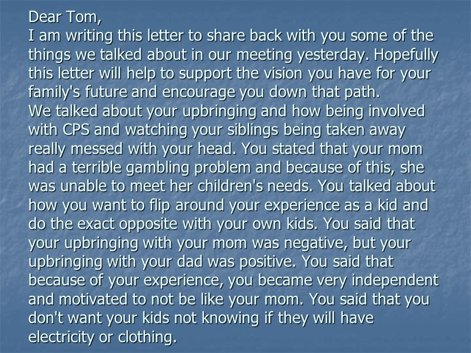 Dear Tom, I am writing this letter to share back with you some of the things we talked about in our meeting yesterday.