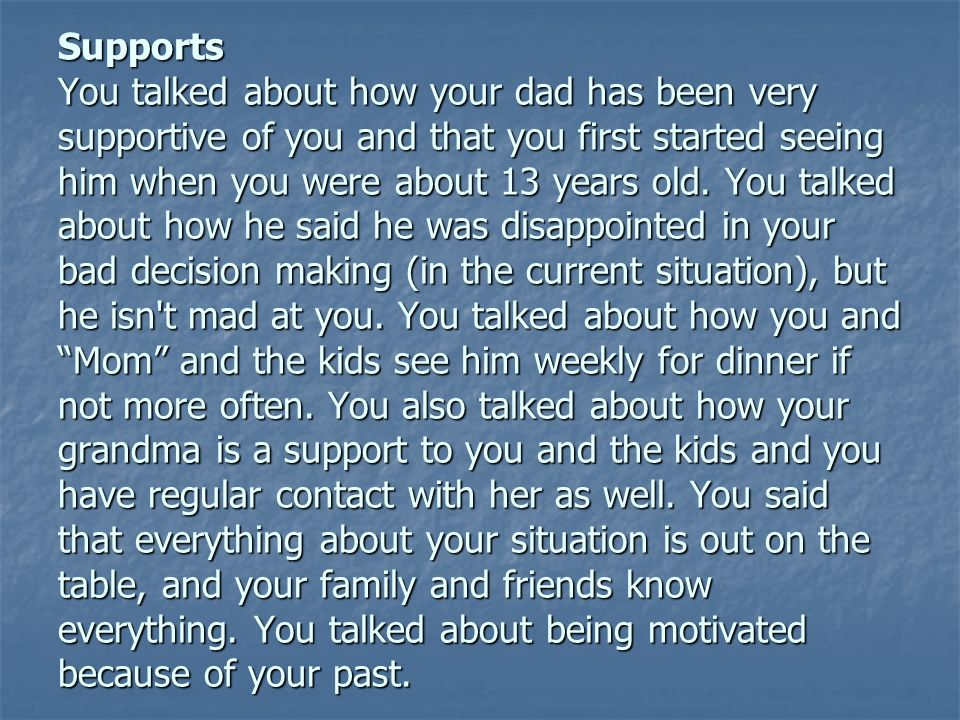 Supports You talked about how your dad has been very supportive of you and that you first started seeing him when you were about 13 years old.