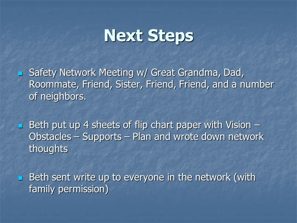 Next Steps Safety Network Meeting w/ Great Grandma, Dad, Roommate, Friend, Sister, Friend, Friend, and a number of neighbors.