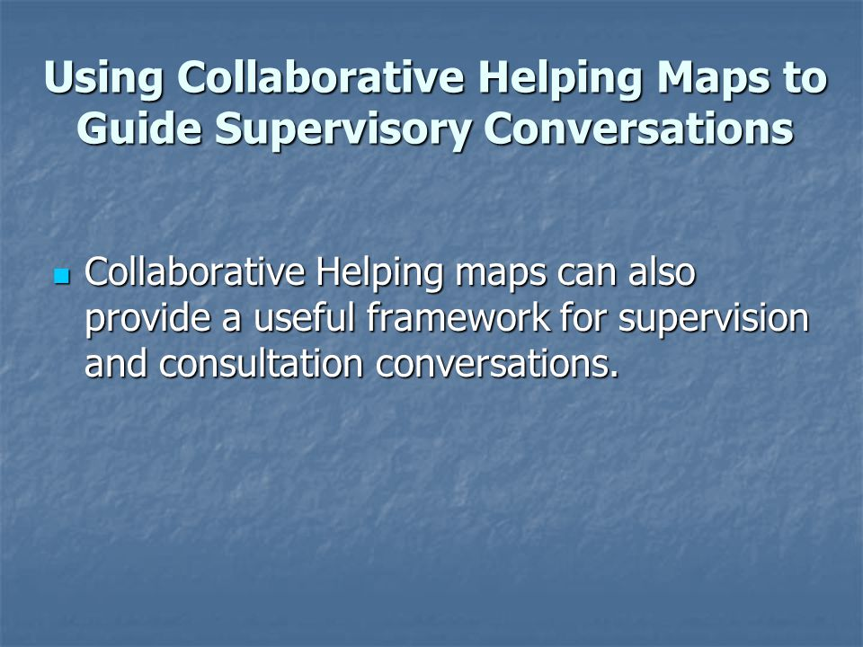 Using Collaborative Helping Maps to Guide Supervisory Conversations