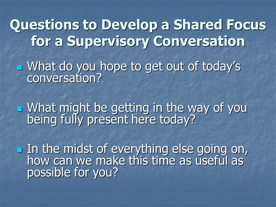 Questions to Develop a Shared Focus for a Supervisory Conversation