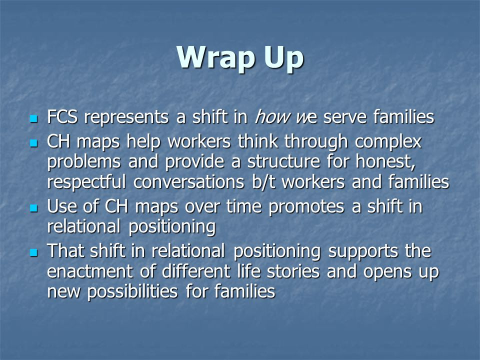 Wrap Up FCS represents a shift in how we serve families
