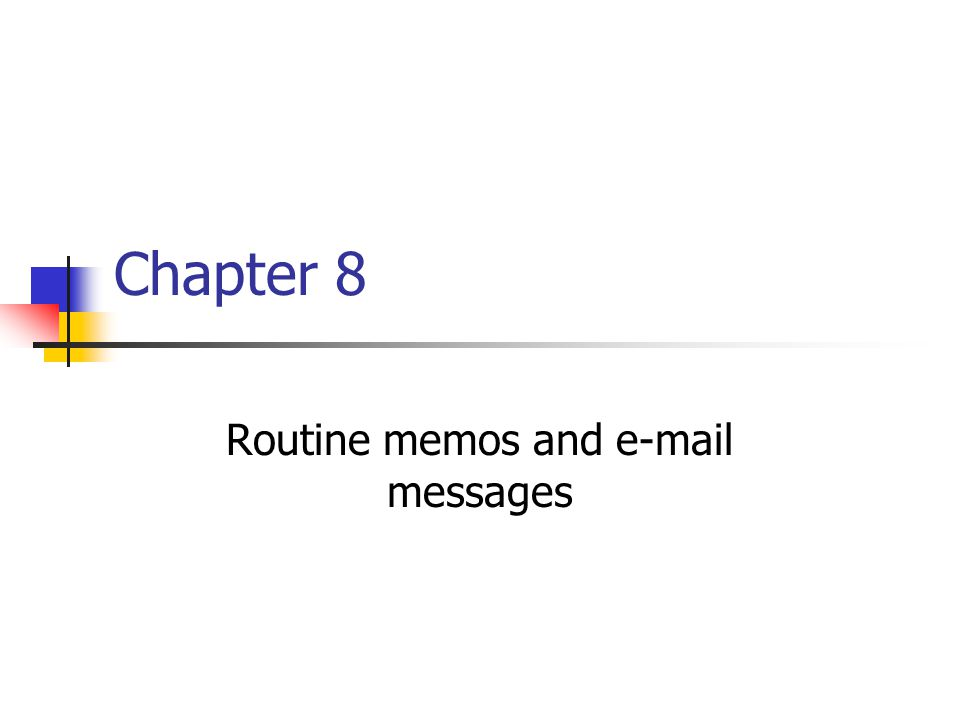 Routine memos and e-mail messages