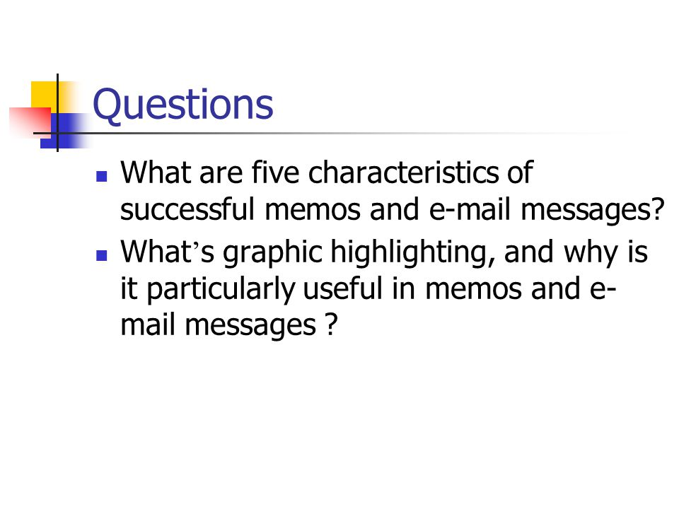 Questions What are five characteristics of successful memos and e-mail messages