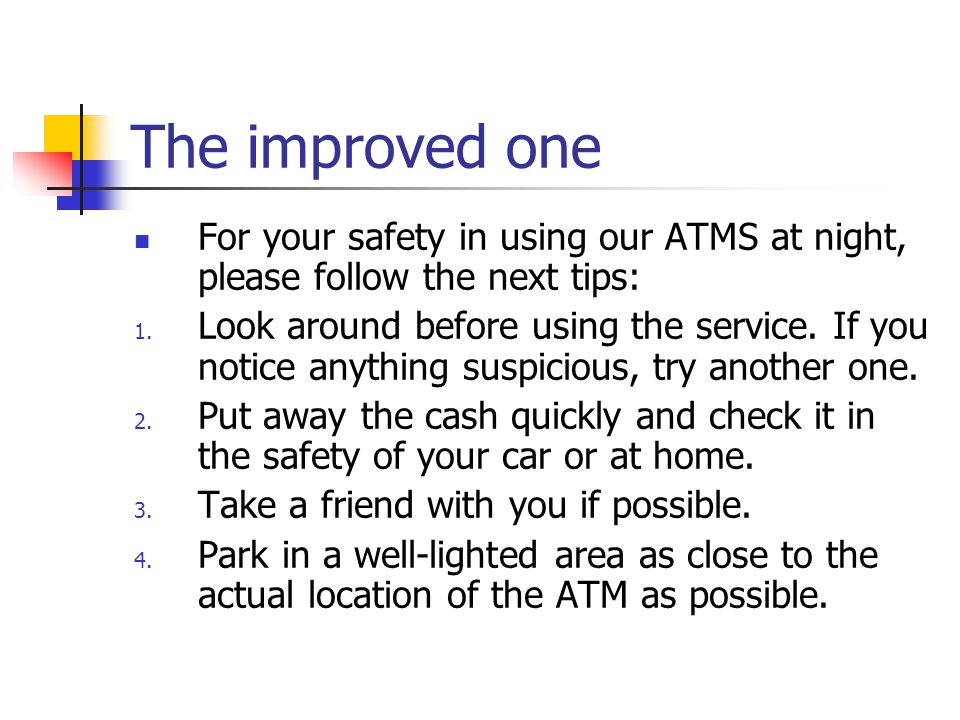 The improved one For your safety in using our ATMS at night, please follow the next tips: